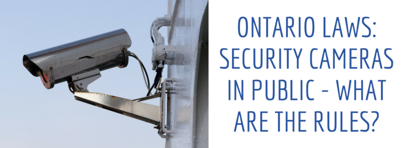 Ontario Laws Security Cameras In Public - What Are The Rules?